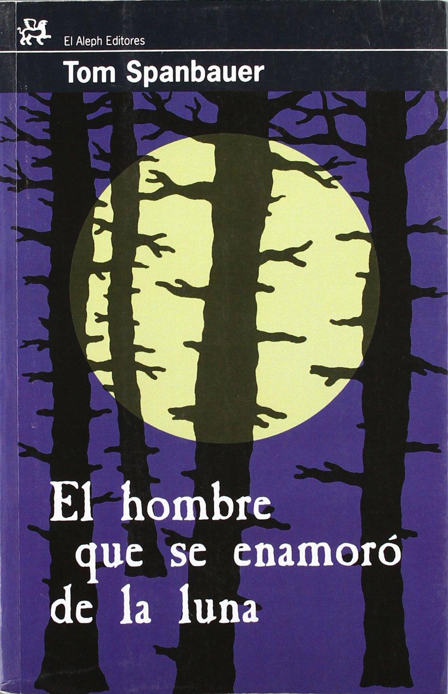 El hombre que se enamoró de la luna: Tom Spanbauer: 9788476697979: Amazon.com: Books