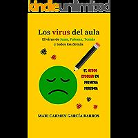 Los virus del aula. El virus de Juan, Paloma, Tomás y todos los demás.: El acoso escolar en primera persona.