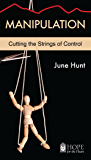 Manipulation (June Hunt Hope for the Heart)