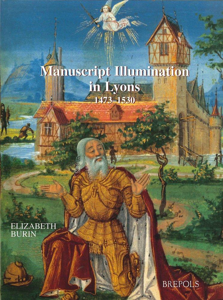 Download Manuscript Illuminations in Lyons (1473-1530) (ARS 3) (Ars Nova) ebook