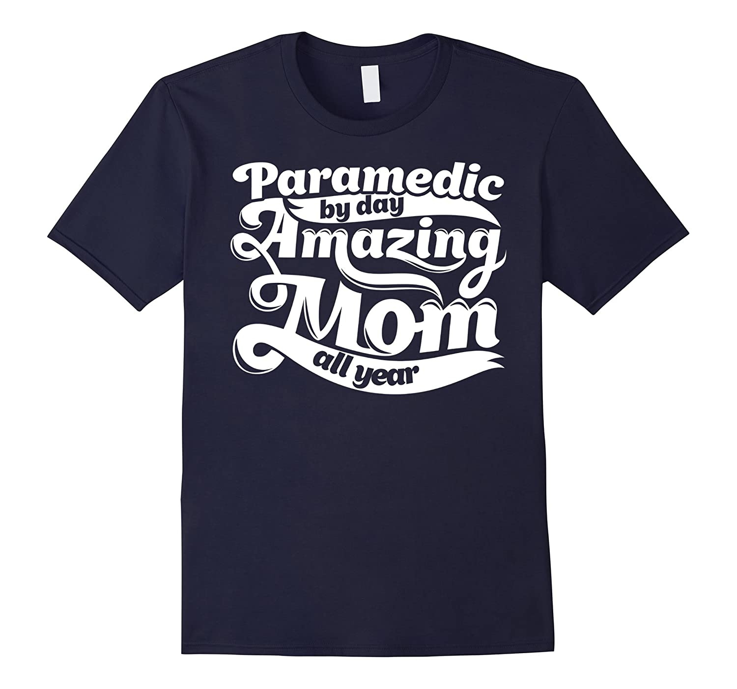 Paramedic Amazing Mom - Mothers Day Gift T-Shirt-TD
