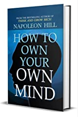 How to Own Your Own Mind: Napoleon Hill's Most Popular Books on Mind Management or Self Help. Kindle Edition