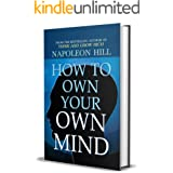How to Own Your Own Mind by Napoleon Hill (International Bestseller) : Author of Think and Grow Rich (International Bestselle