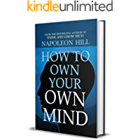 How to Own Your Own Mind by Napoleon Hill (International Bestseller) : Author of Think and Grow Rich (International…