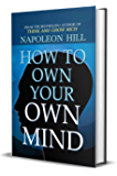 How to Own Your Own Mind by Napoleon Hill (International Bestseller): Napoleon Hill's Most Popular Books on Mind…