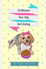 25 Reasons Your Dog Isn't Eating (Happy Healthy Dogs Book 1) Kindle Edition