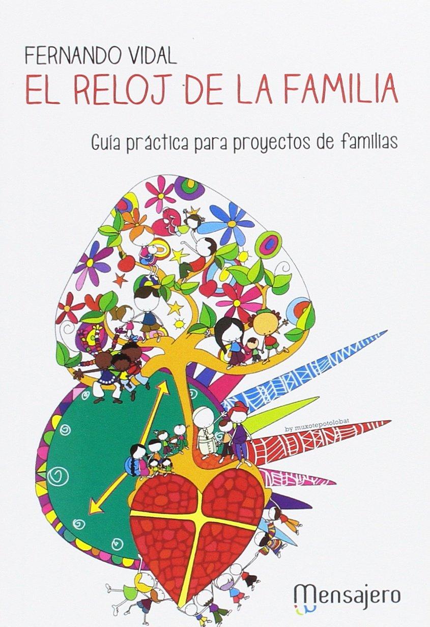 El reloj de la familia: Guía práctica para proyectos de familias: Amazon.es: Fernando Vidal: Libros