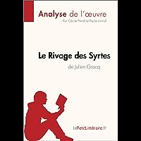 Le Rivage des Syrtes de Julien Gracq (Analyse de l'oeuvre): Comprendre la littérature avec lePetitLittéraire.fr (Fiche de lecture) (French Edition)