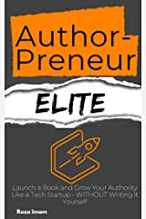 AuthorPreneur Elite: Launch a Book and Grow Your Authority Like a Tech Startup - WITHOUT Writing It Yourself Kindle Edition