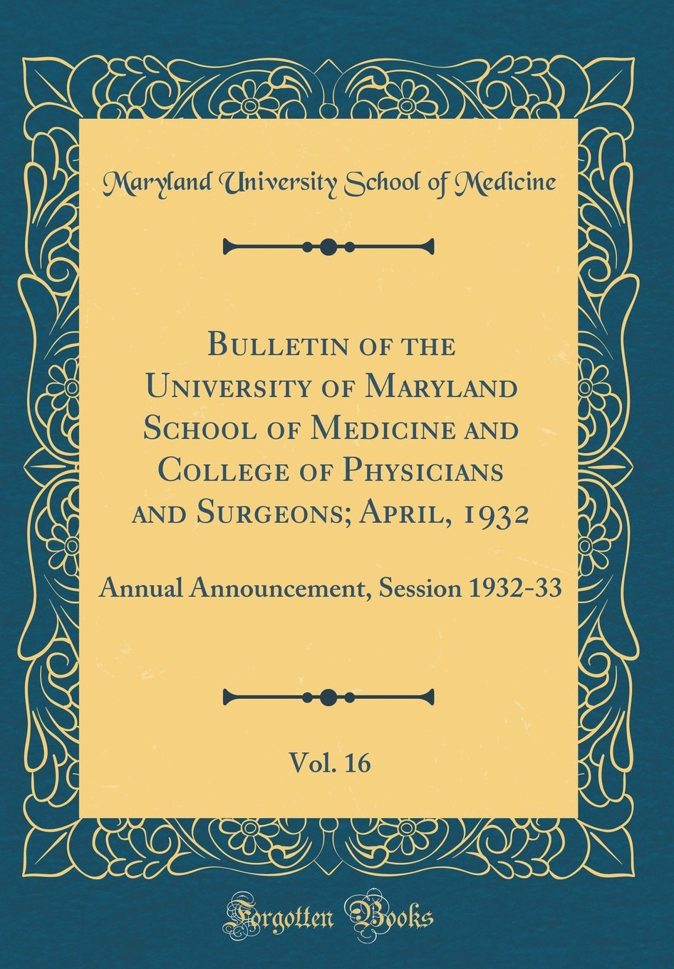 Bulletin of the University of Maryland School of Medicine and College of Physicians and Surgeons; April, 1932, Vol. 16: Annual Announcement, Session 1932-33 (Classic Reprint) PDF