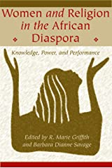 Women and Religion in the African Diaspora: Knowledge, Power, and Performance (Lived Religions) Kindle Edition