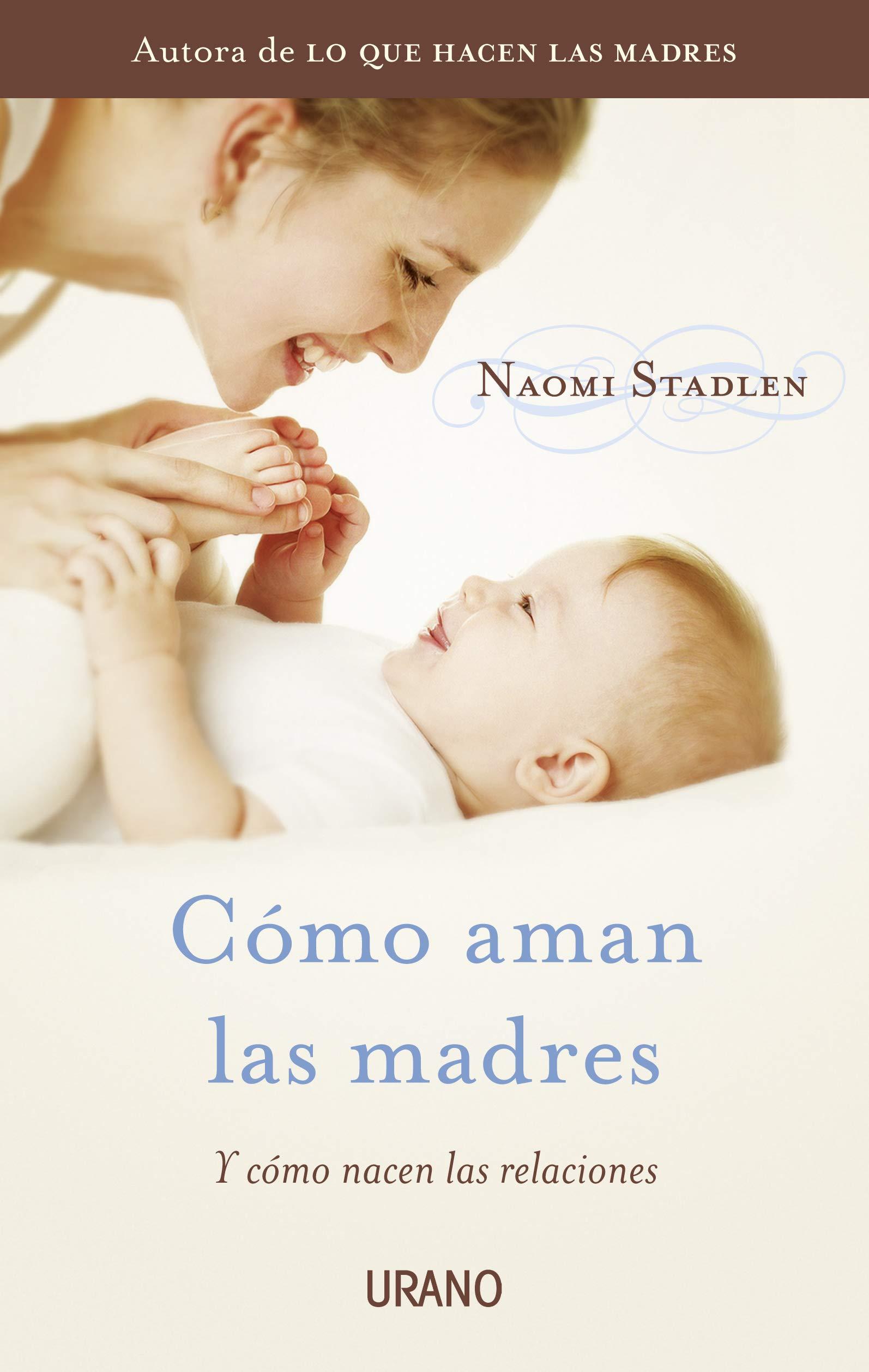 Cómo aman las madres (Crecimiento personal): Amazon.es: Naomi Stadlen:  Libros