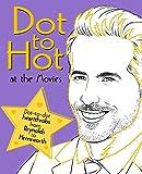 Dot to Hot at the Movies