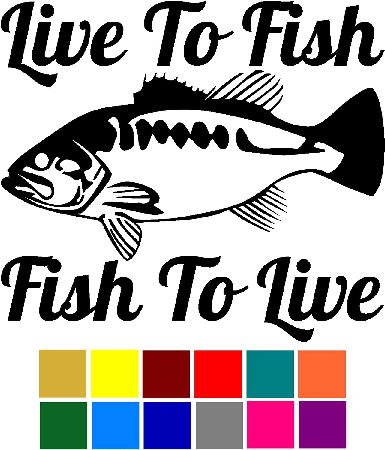 Choose Color V and T Gifts Live To Fish Fish To Live Fishing Saying Phrase Decal