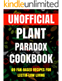 The Unofficial Plant Paradox Cookbook: 69 Fan-Based Recipes For Lectin-Low Living
