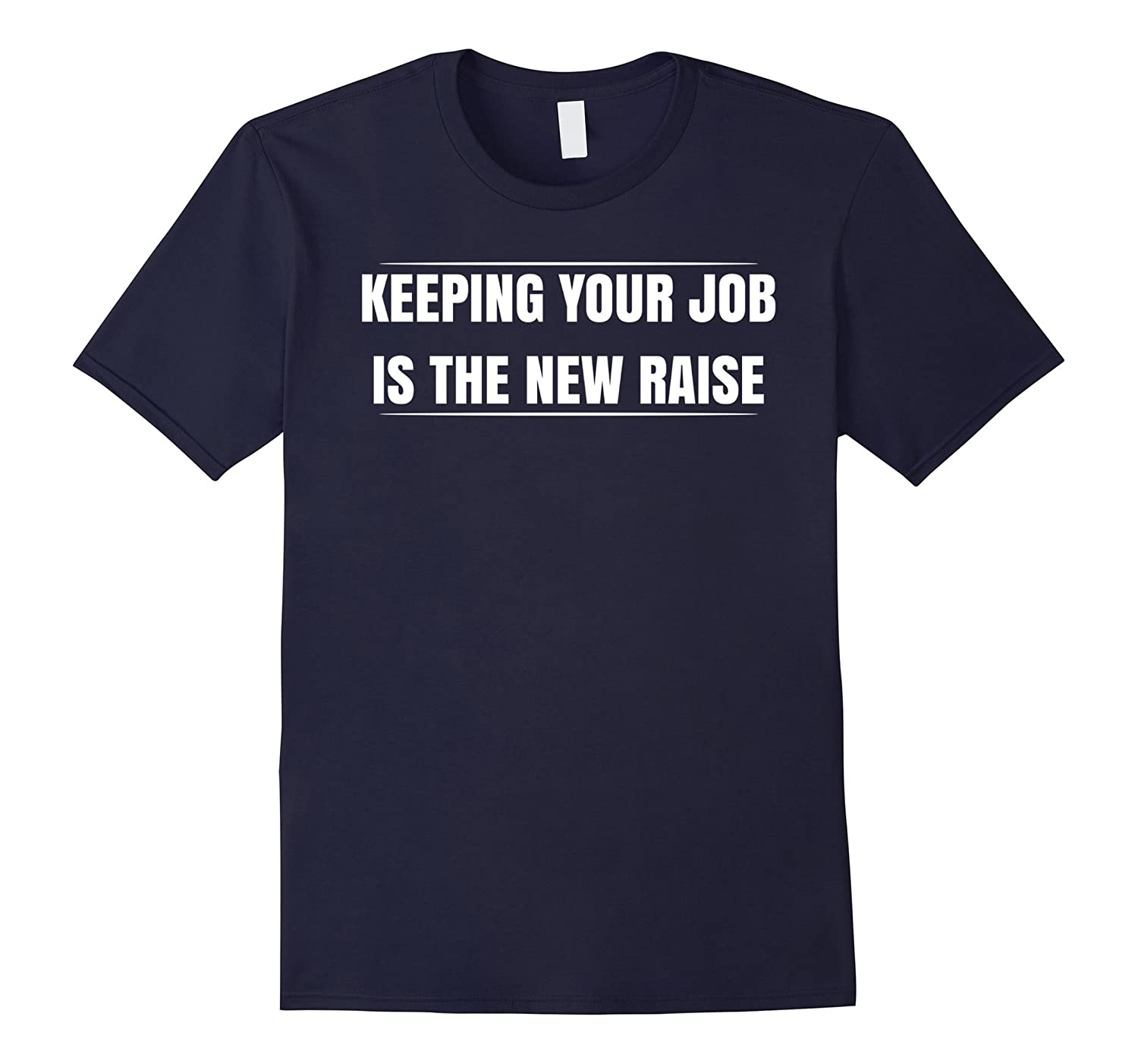 Keeping Your Job Is The New Raise T-shirt-TJ