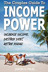 The Couples Guide To Income Power: Increase Income, Destroy Debt, Retire Young Paperback