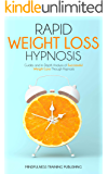 RAPID WEIGHT LOSS HYPNOSIS: Guides and In-Depth Analysis of a Successful Weight Loss Through Hypnosis