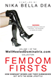 FEMDOM FIRSTS: How Dominant Women And Their Submissives Got Into The BDSM Lifestyle - Volume 1 of the WellHeeledDominatrix.com Collection