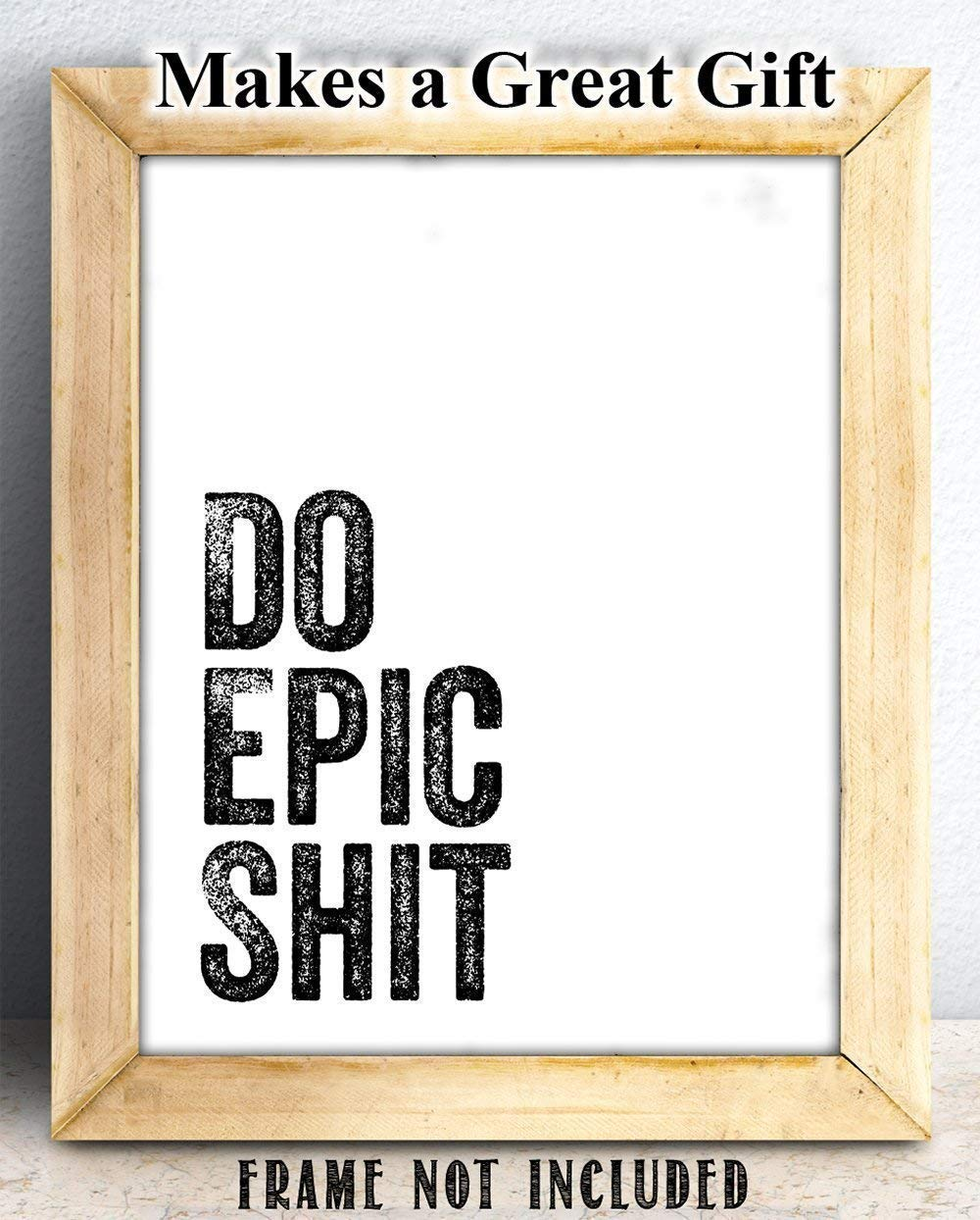 Great Inspirational Gift Do Epic Shit 11x14 Unframed Typography Art Print