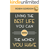 Living the Best Life You Can with the Money You Have: Create a Financial Plan That Works for You