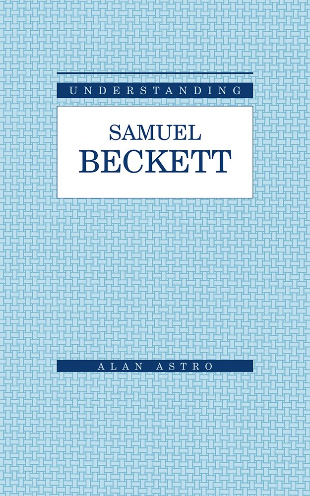 Download Understanding Samuel Beckett (Understanding Modern European and Latin American Literature) pdf