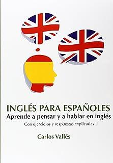 INGLÉS PARA ESPAÑOLES Aprende a pensar y a hablar en…