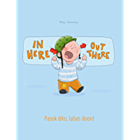 In here, out there! Pasok dito, labas doon!: Children's Picture Book English-Filipino/Tagalog (Bilingual Edition/Dual…