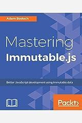 Mastering Immutable.js: Better JavaScript development using immutable data Kindle Edition