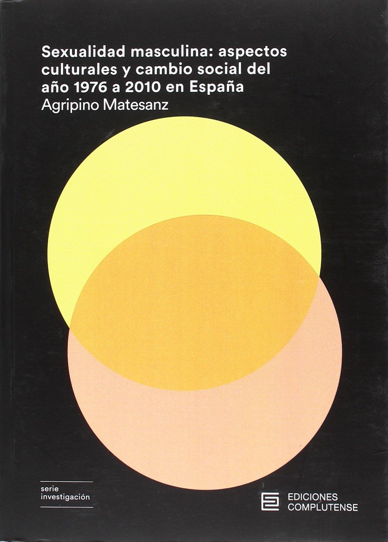 Sexualidad masculina: aspectos culturales y cambio social del año 1976 a 2010 en España: 12 Investigación: Amazon.es: Matesanz Nogales, Agripino: Libros