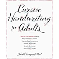 Cursive Handwriting For Adults: Easy-to-Follow Lessons, Step-by-Step Instructions, Proven Techniques, Sample Sentences…