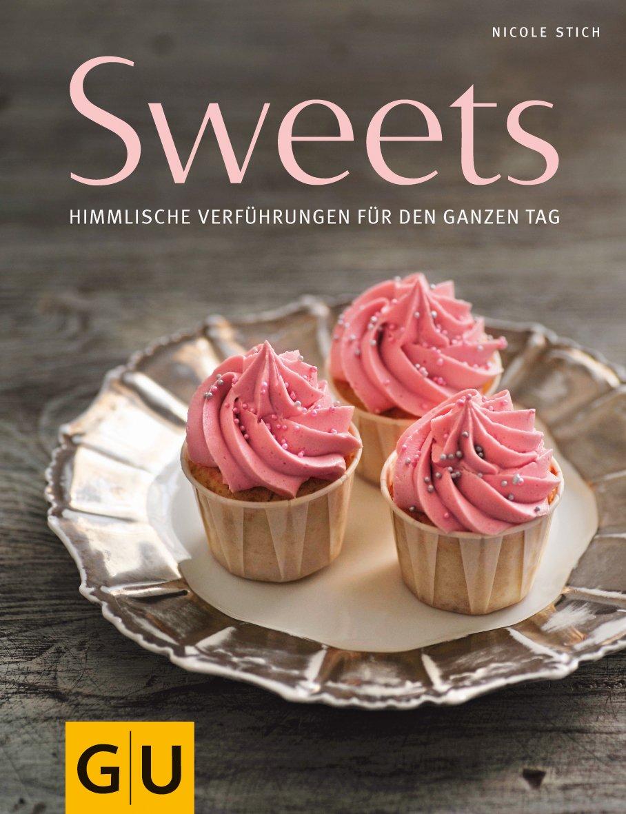Sweets: Himmlische Verführungen für den ganzen Tag (GU Themenkochbuch)