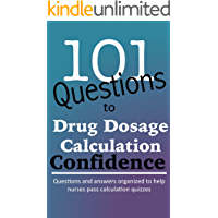 101 Questions to Nursing Drug Dosage Calculation Confidence