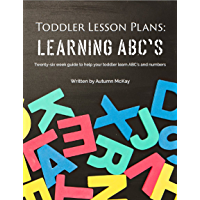 Toddler Lesson Plans: Learning ABC's: Twenty-six week guide to help your toddler learn ABC's and numbers (English Edition)