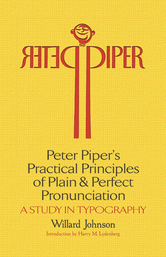 Peter Piper's Practical Principles of Plain and Perfect Pronunciation: A Study in Typography (Dover Books on Lettering, Calligraphy and Typography) by Dover Publications