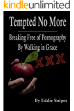 Tempted No More: Breaking Free of Pornography By Walking in Grace