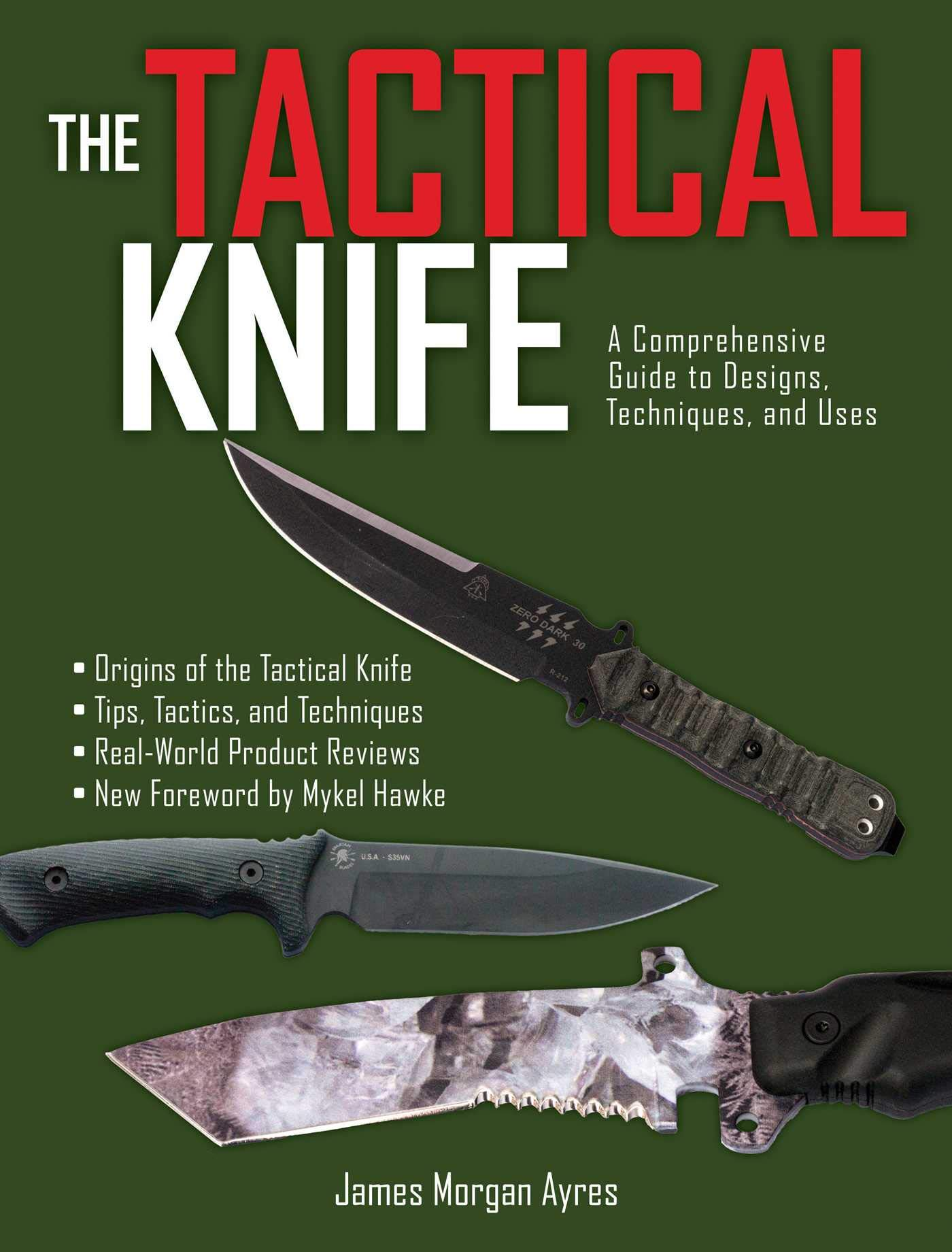 The Tactical Knife: A Comprehensive Guide to Designs, Techniques, and Uses por James Morgan Ayres
