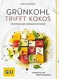 Grünkohl trifft Kokos: Vegetarische Crossover-Küche. Aufregend neu und einfach unkompliziert (GU Themenkochbuch)