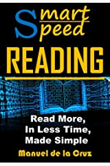 Smart Speed Reading: Read More, in Less Time, Made Simple Kindle Edition
