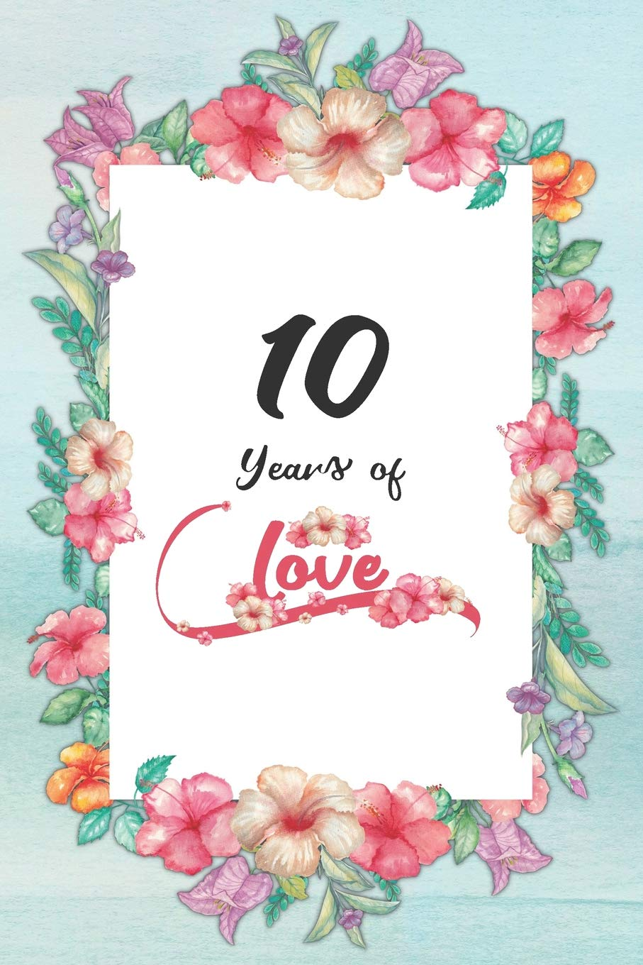 10th Anniversary Journal Lined Journal Notebook 10th Anniversary Gifts For Her Romantic 10 Year Wedding Anniversary Celebration Gift Fun And Practical Alternative To A Card 10 Years