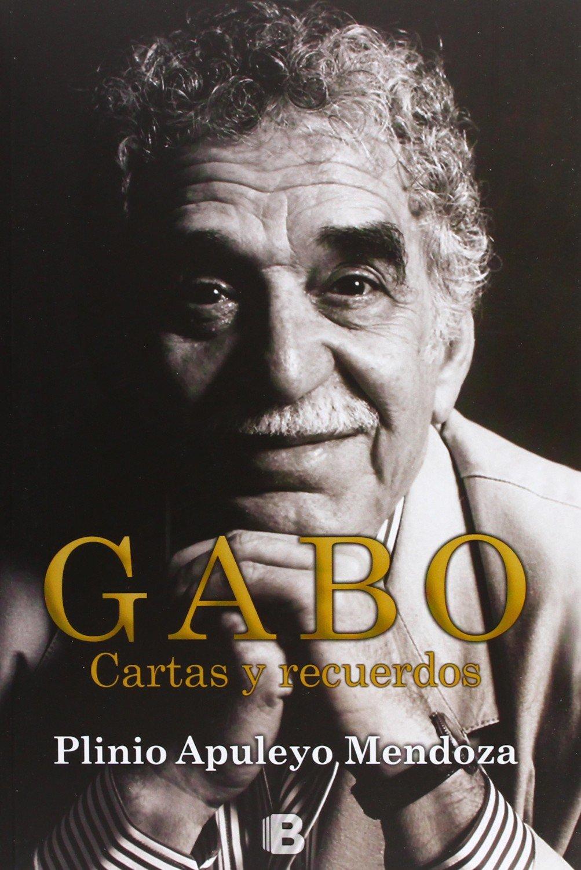 Gabo: Cartas y recuerdos (NO FICCIÓN) Tapa blanda – 23 ene 2013 Plinio Apuleyo Mendoza B (Ediciones B) 8466652353 Authors