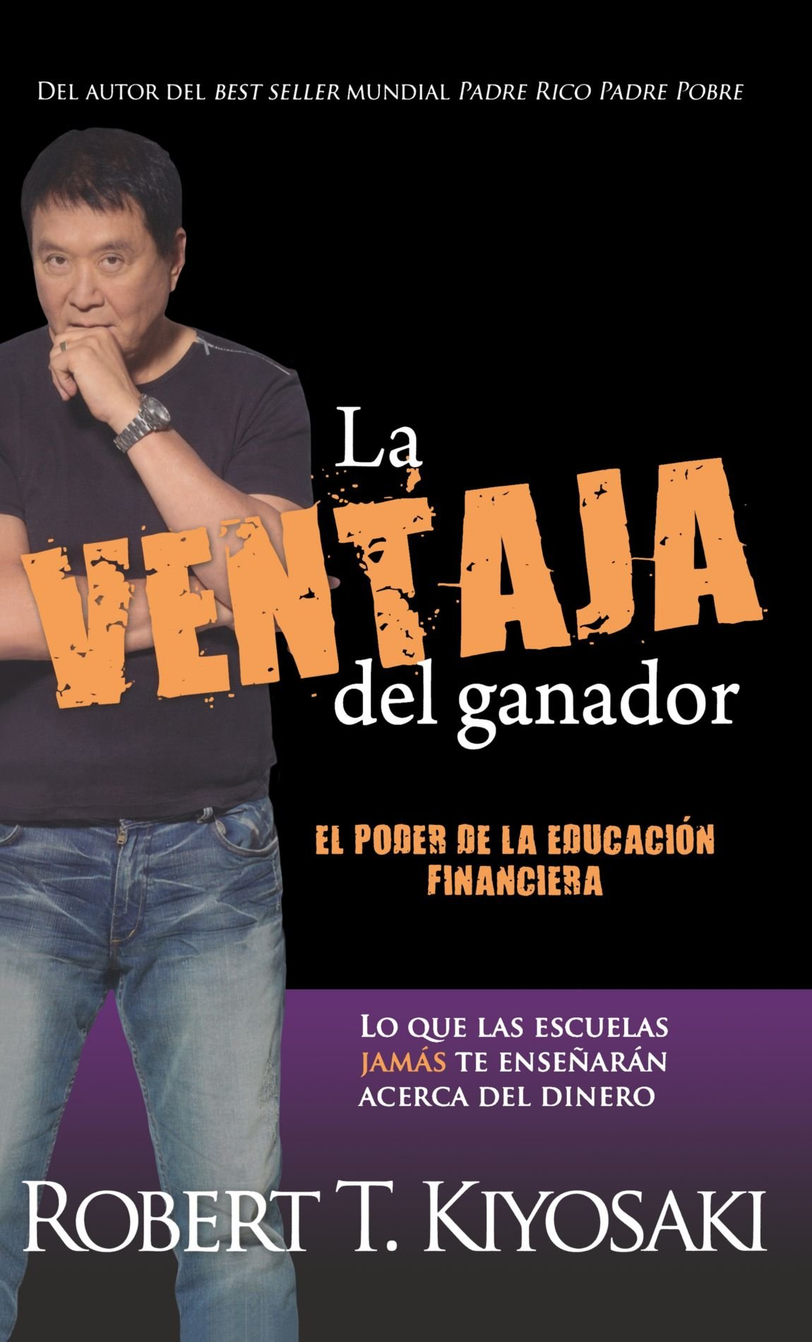 La ventaja del ganador / Unfair Advantage: The Power of Financial Education (Padre Rico / Rich Dad) (Spanish Edition)