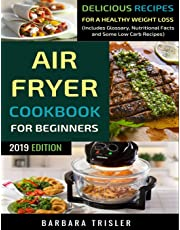 Air Fryer Cookbook For Beginners: Delicious Recipes For A Healthy Weight Loss (Including Glossary, Nutritional Facts, and Some Low Carb Recipes)