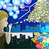 Share The Dream ~ with you~