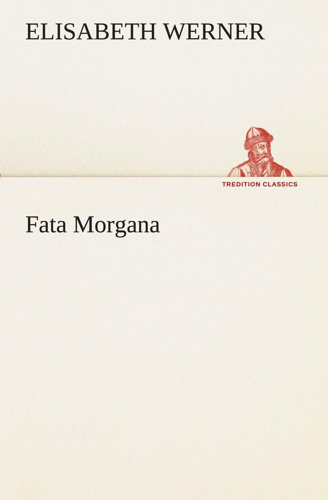 Download Fata Morgana (TREDITION CLASSICS) (German Edition) pdf