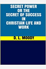 Secret Power - or the Secret of Success in Christian Life and Work Kindle Edition