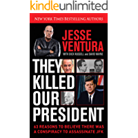 They Killed Our President: 63 Reasons to Believe There Was a Conspiracy to Assassinate JFK (English Edition)