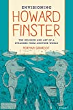 Envisioning Howard Finster – The Religion and Art of a Stranger from Another World