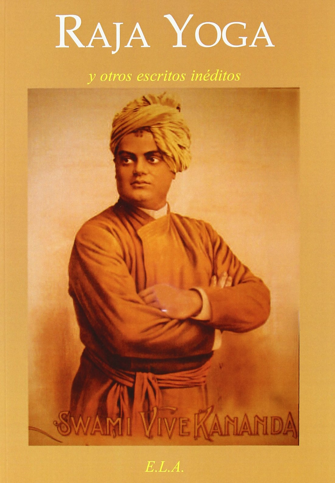 Raja Yoga Y Otros Escritos Vivekananda Swami 9788499500485 Amazon Com Books