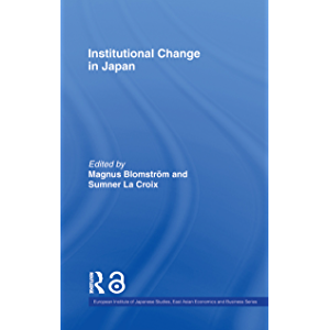 Institutional Change in Japan (European Institute of Japanese Studies East Asian Economics and Business Series Book 8)